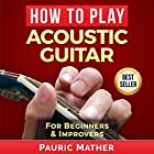 How to Play Acoustic Guitar: The Ultimate Teach Yourself Guitar Book Hörbuch von Pauric Mather Gesprochen von: Nick Cracknell