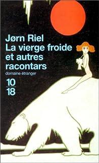 La vierge froide : et autres racontars, Riel, Jorn