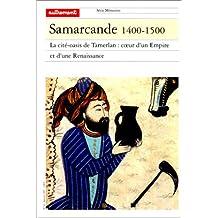 Samarcande, 1400-1500: La cité-oasis de Tamerlan: coeur d'un Empire et d'une Renaissance