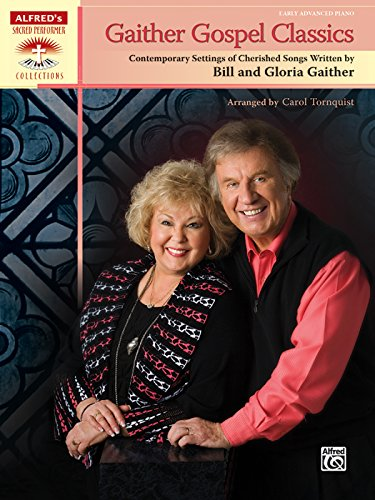 Gaither Gospel Classics: Contemporary Settings of Cherished Songs Written by Bill and Gloria Gaither (Sacred Performer Collections) by Alfred Music