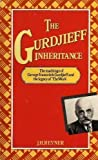 img - for The Gurdjieff Inheritance: The Teachings of George Ivanovitch Gurdjieff and the Legacy of 'The Work' book / textbook / text book