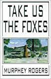 Take Us the Foxes, Murphey Rogers, 0759642877