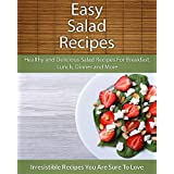 Easy Salad Recipes: Healthy and Delicious Salad Recipes For Breakfast, Lunch, Dinner and More (The Easy Recipe)