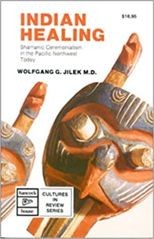 Book Indian Healing: Shamanic Ceremonialism in the Pacific Northwest Today by Jilek, Wolfgang G. (1992)