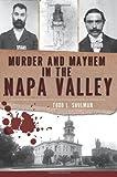 Murder and Mayhem in the Napa Valley, Todd L. Shulman, 1609495446