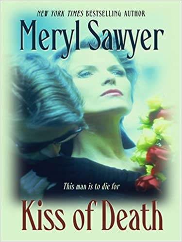 Kiss of Death: Meryl Sawyer: 9781597224826: Amazon com: Books