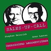 Überzeugend Argumentieren (Sales-up-Call) | Stephan Heinrich, Anno Lauten