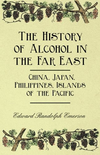 The History of Alcohol in the Far East - China, Japan, Philippines, Islands of the Pacific by Edward Randolph Emerson