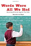 img - for Words Were All We Had: Becoming Biliterate Against the Odds (Language and Literacy Series) (Language & Literacy) book / textbook / text book