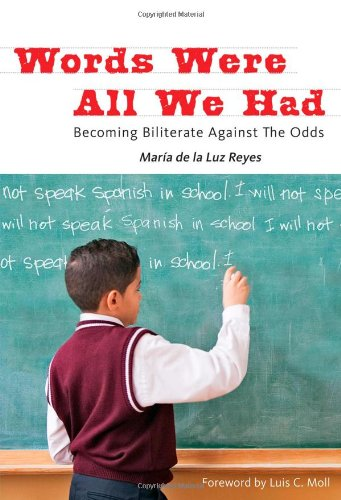 Words Were All We Had: Becoming Biliterate Against the Odds (Language and Literacy Series)