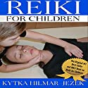 Reiki for Children Audiobook by Kytka Hilmar-Jezek ND Narrated by Violet Meadow