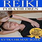 Reiki for Children | Kytka Hilmar-Jezek ND