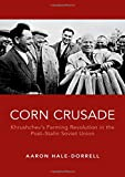"Aaron Hale-Dorrell, ""Corn Crusade: Khrushchev's Farming Revolution in the Post-Stalin Soviet Union"" (Oxford UP, 2018)"
