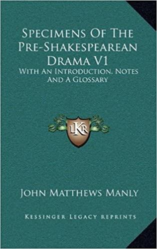 Specimens Of The Pre-Shakespearean Drama V1: With An Introduction, Notes And A Glossary