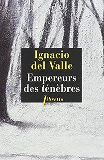 Empereurs des ténèbres : roman, Del Valle, Ignacio