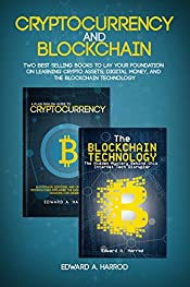 Cryptocurrency and Blockchain: Learn the Technology behind the Cryptocurrencies, and what it is all About: Bitcoin, Altcoins and ICO