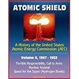 Atomic Shield: A History of the United States Atomic Energy Commission (AEC) - Volume II, 1947-1952 - Terrible Responsibility, Call to Arms, Nuclear Arsenal, Quest for the Super (Hydrogen Bomb)