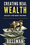 Creating Real Wealth: Successful Stock Market Investment