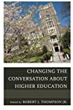 Changing the Conversation about Higher Education, Robert Thompson, 1475801858