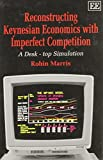 img - for Reconstructing Keynesian Economics with Imperfect Competition: A Desk-top Simulation by Robin Marris (1991-08-12) book / textbook / text book