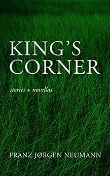 King's Corner: stories & novellas by [Neumann, Franz Jørgen]