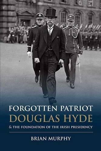 Irish Foundation - Forgotten Patriot: Douglas Hyde and the Foundation of the Irish Presidency