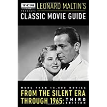 Turner Classic Movies Presents Leonard Maltin's Classic Movie Guide: From the Silent Era Through 1965: Third Edition