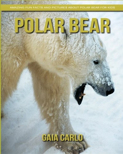 Polar bear: Amazing Fun Facts and Pictures about Polar bear for Kids