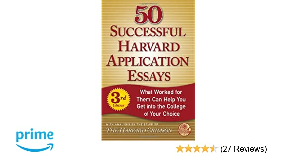 Successful Harvard Application Essays What Worked For Them Can   Successful Harvard Application Essays What Worked For Them Can Help You  Get Into The College Of Your Choice Staff Of The Harvard Crimson