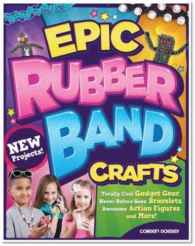 Epic Rubber Band Crafts: Totally Cool Gadget Gear, Never Before Seen Bracelets, Awesome Action Figures, and More! (Design Originals) 15 Step-by-Step Loom Projects; Ideas for Both Boys and Girls ebook