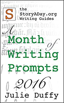 A Month of Writing Prompts 2016: A StoryADay.org Writing Guide (A Month of Writing Prompts from StoryADay.org Book 3) by [Duffy, Julie]