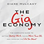 The Gig Economy: The Complete Guide to Getting Better Work, Taking More Time Off, and Financing the Life You Want | Diane Mulcahy