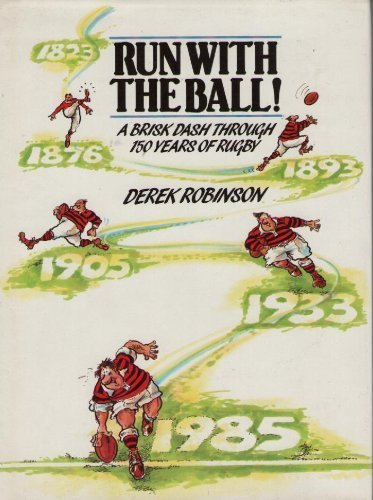 (Run with the ball!: A brisk dash through 150 years of rugby)