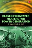 Closed Feedwater Heaters for Power Generation: a Working Guide, Yokell, Stanley and Catapano, Michael, 007181289X