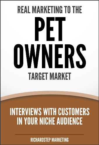 Real Marketing To The Pet Owners Target Market: Interviews With Customers In Your Niche Audience (Marketing Strategies Series Book - In Target Commerce