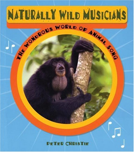 Download Naturally Wild Musicians: The Wondrous World of Animal Song PDF