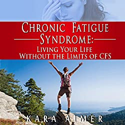 Chronic Fatigue Syndrome: Living Your Life Without the Limits of CFS