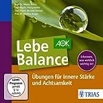 Lebe Balance: Übungen für innere Stärke und Achtsamkeit | Martin Bohus,Lisa Lyssenko,Michael Wenner