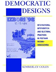 Democratic Designs: International Intervention and Electoral Practices in Postwar Bosnia-Herzegovina