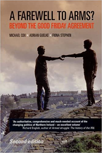 A Farewell to Arms?: Beyond the Good Friday Agreement