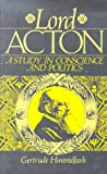 Lord Acton : A Study in Conscience and Politics, Himmelfarb, Gertrude, 1558152709