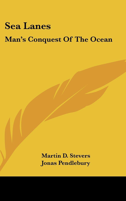 Read Online Sea Lanes: Man's Conquest Of The Ocean pdf epub