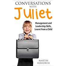Conversations with Juliet: Leadership and Management Skills, Learnt from a Child