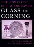 The Complete Cut and Engraved Glass of Corning, Estelle F. Sinclaire and Jane S. Spillman, 0815627408