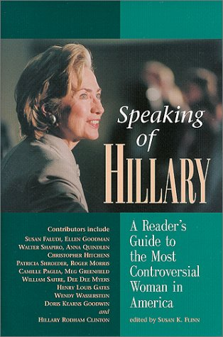Speaking of Hillary : A Readers' Guide to the Most Controversial Woman in America