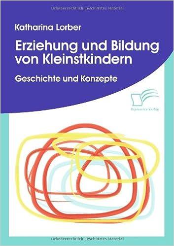 Erziehung und Bildung von Kleinstkindern: Geschichte und Konzepte