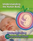 img - for Understanding Reproduction (Understanding the Human Body (Paperback)) book / textbook / text book