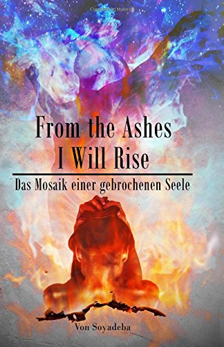From the Ashes I Will Rise - Das Mosaik einer gebrochenen Seele
