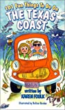 101 Fun Things to Do on the Texas Coast, Karen Foulk, 0965246426