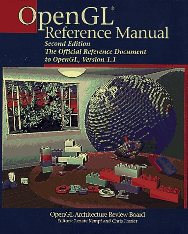 OpenGL(R) Reference Manual: The Official Reference Document to OpenGL, Version 1.1 (2nd Edition) by Addison-Wesley